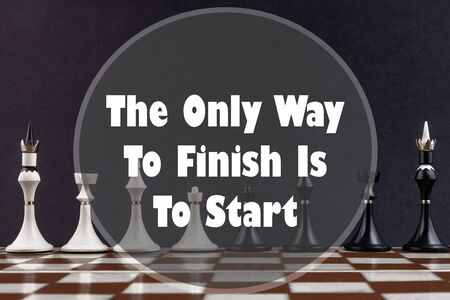 Inspirational quote on a chess background. The only way to finish is to start.
