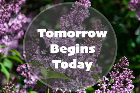 Tomorrow begins today - inspirational quote on a floral background