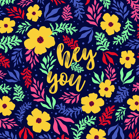 Hey you vector greeting card or postcard. Bright floral background