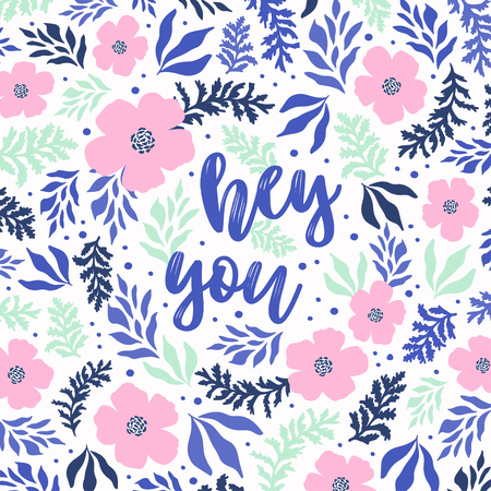 Hey you vector greeting card or postcard. Pretty floral background