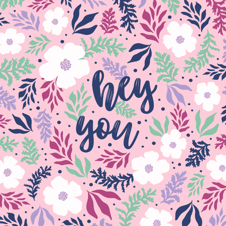 Hey you vector greeting card or postcard. Gorgeous floral background
