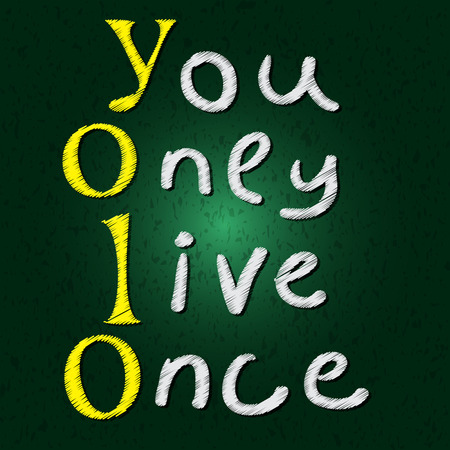once: Yolo. You only live once. On the background of the school board. The concept of freedom and progress.