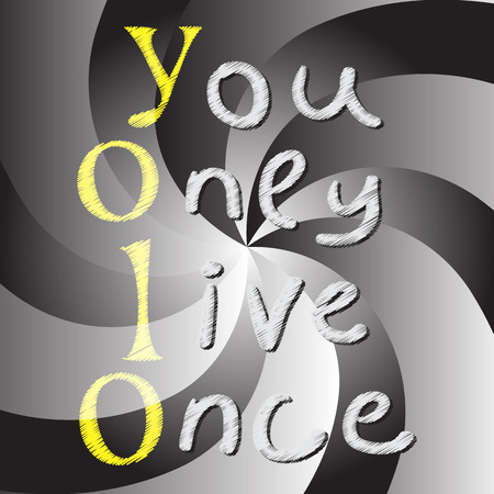 once: Yolo. You only live once. On an abstract spiral background. The concept of freedom and progress.