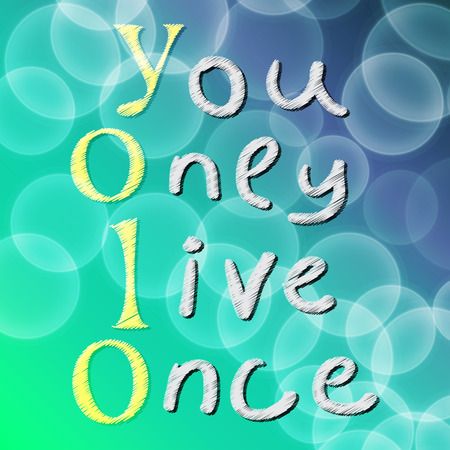 once: Yolo. You only live once. On the background of soap bubbles. The concept of freedom and progress.