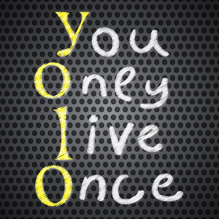 once: Yolo. You only live once. On an abstract background. The concept of freedom and progress.