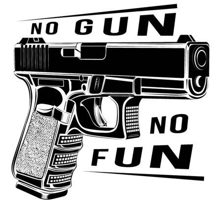 Pistol gun vector illustration. Pistol emblem icon. No gun no fun.