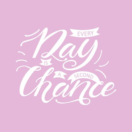 illustration with hand lettering every day is a second chance inside. Printed things, fashion, motivation phrase Illustration