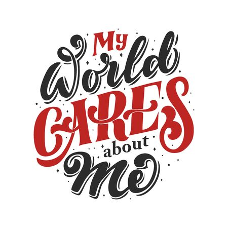 My world cares about me hand drawn vector lettering with motivation effect. Isolated on white background. Design for banner, poster, logo, sign, sticker, web blog