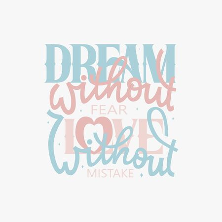 Hand drawn vector lettering. Motivating modern lettering dream withhout fear love without mistake home decor wall poster. Vectores