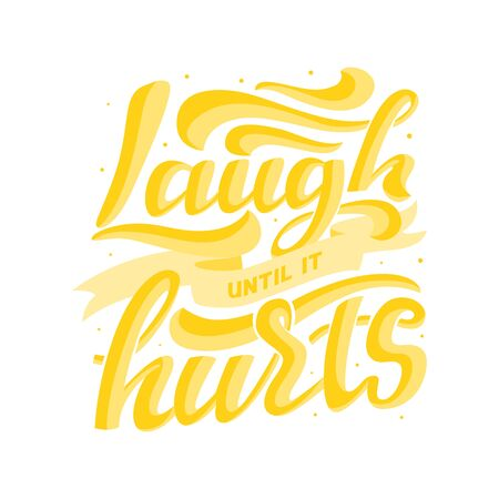 Laugh until it hurts yellow letters on white background. Vector hand lettering design for funny events, posters, flyers