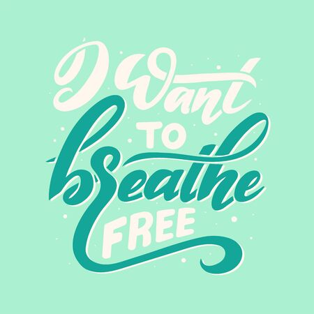 I want to breathe free card. Hand drawn inspirational quote. Modern brush calligraphy. Hand drawn lettering background. Ink illustration. Çizim