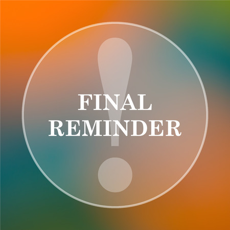 reminder icon: Final reminder icon. Internet button on colored  background. Stock Photo