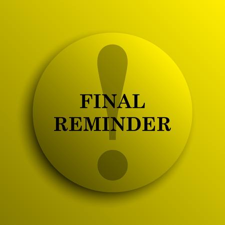 reminder icon: Final reminder icon. Yellow internet button. Stock Photo