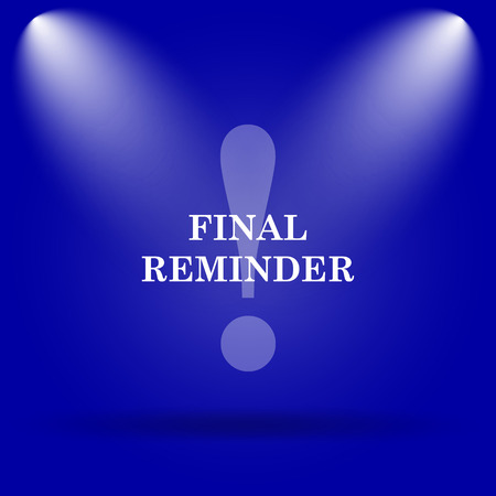 reminder icon: Final reminder icon. Flat icon on blue background. Stock Photo