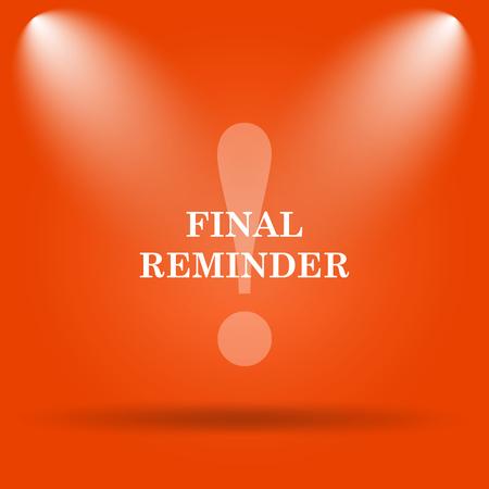reminder icon: Final reminder icon. Internet button on orange background. Stock Photo
