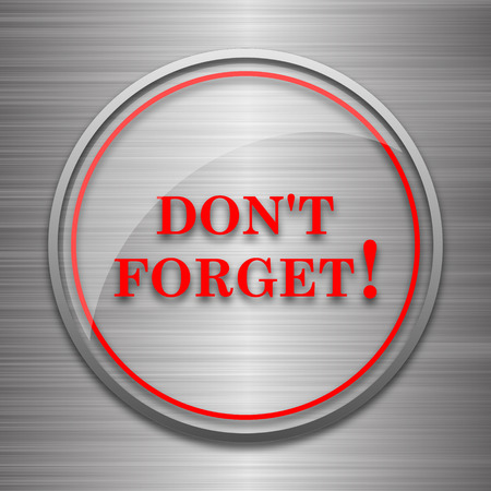 forget: Dont forget, reminder icon. Internet button on metallic background. Stock Photo