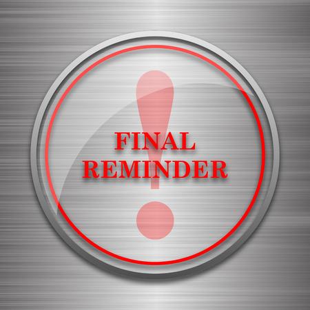 reminder: Final reminder icon. Internet button on metallic background. Stock Photo