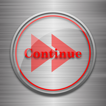 continue: Continue icon. Internet button on metallic background.