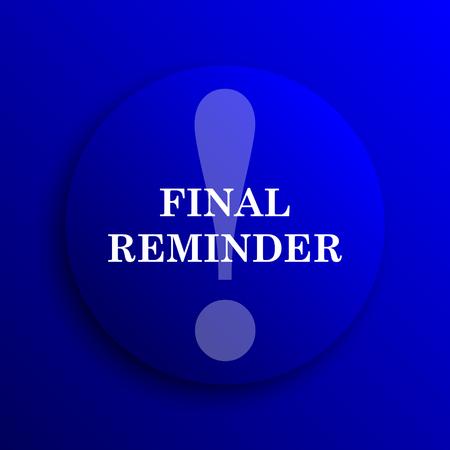 reminder icon: Final reminder icon. Internet button on blue background.