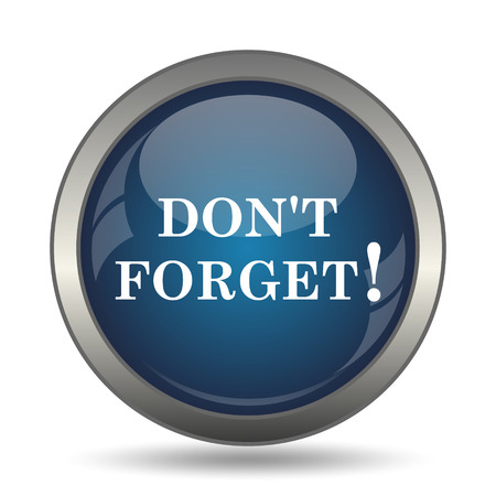 forget: Dont forget, reminder icon. Internet button on white background.