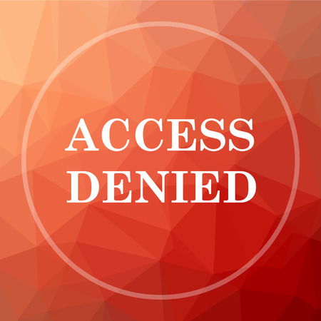 denied: Access denied icon. Access denied website button on red low poly background. Stock Photo