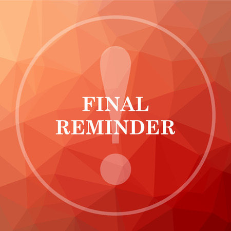 Final reminder icon. Final reminder website button on red low poly background.