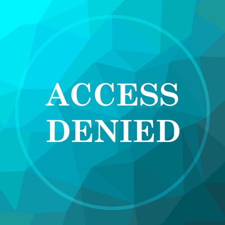 allowed to enter: Access denied icon. Access denied website button on blue low poly background.