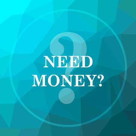 trading questions: Need money icon. Need money website button on blue low poly background.