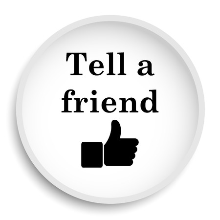 recommendations: Tell a friend icon. Tell a friend website button on white background. Stock Photo