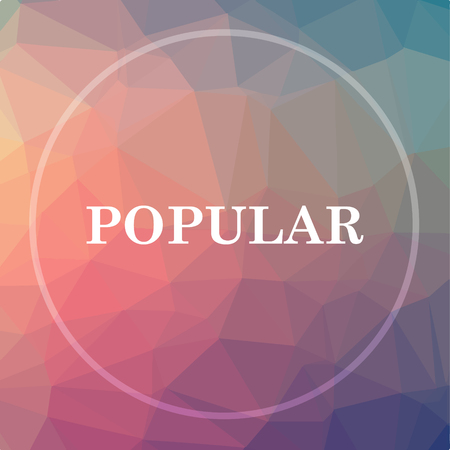 most popular: Popular  icon. Popular  website button on low poly background.