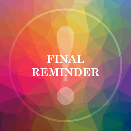 Final reminder icon. Final reminder website button on low poly background. Stock Photo