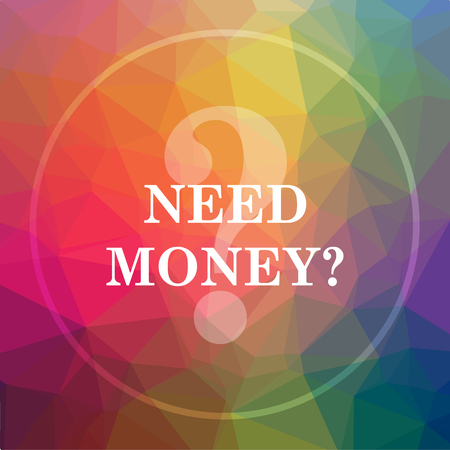 Need money icon. Need money website button on low poly background.