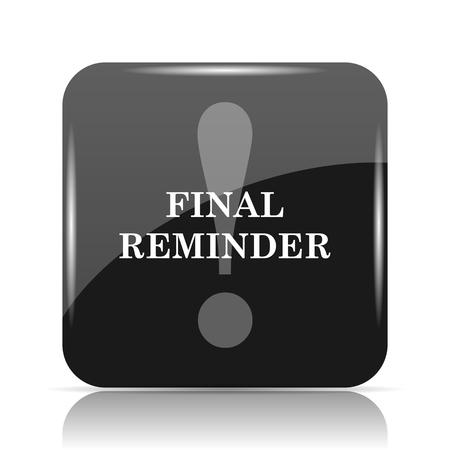 Final reminder icon. Internet button on white background.