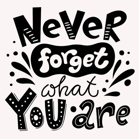 Never forget what you are. Motivational poster. Cool motivational lettering. Vintage style poster. Blackboard lettering. Chalkboard design.
