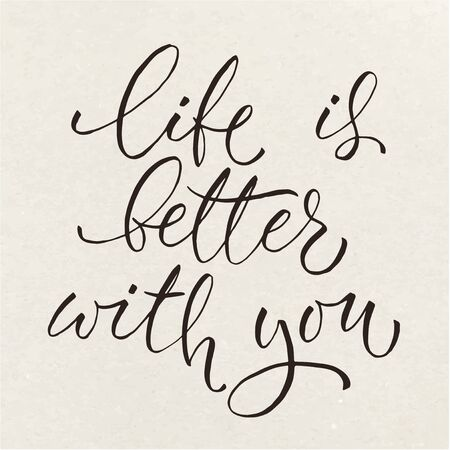 Vector Life Is Better With You lettering. Vintage paper design. Calligraphic text. Bold letters version.