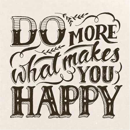 Do more what makes you happy. Motivational poster. Cool motivational lettering. Vintage style poster. Calligraphic card.
