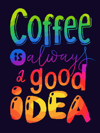 Coffee is always a good idea lettering, card, calligraphy design.