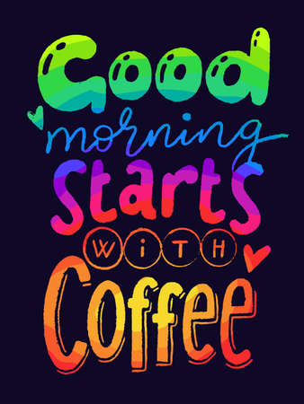 Good morning starts with coffee modern color lettering, card, calligraphy design.