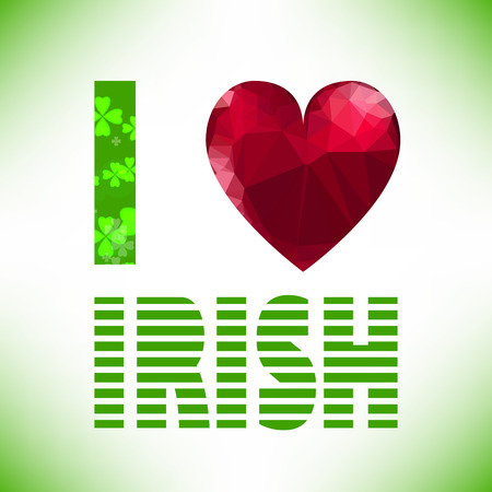 I love irish lettering with polygonal red glass heart. St. Patricks Day text. Clover styled letter on green background. Cool typographic design for St. Patricks Day. Vector