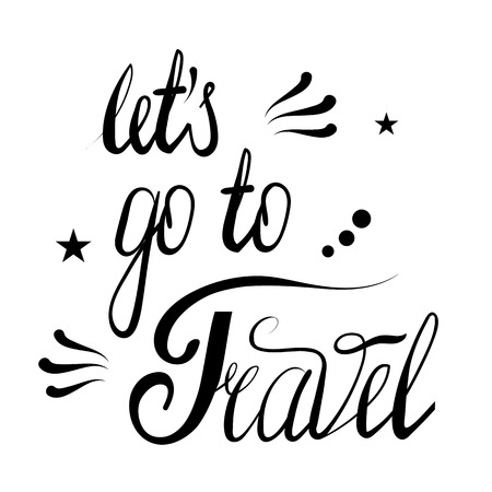 Hand Drawn let s go to travel Lettering Isolated on White Background. Typography Sign for Badge, Icon, Banner, Tag, Illustration, Postcard, Poster