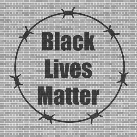 Black Lives Matter Banner with Barbed Wire for Protest on Grey Brick Wall Background.