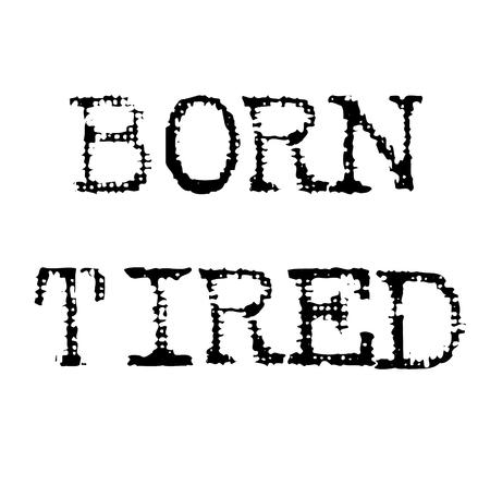 born tired black stamp, sticker, label, on white background