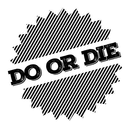 Fai o muori timbro nero su sfondo bianco. Etichetta adesiva Vettoriali