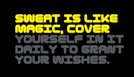 Sweat Is Like Magic. Cover Yourself In It Daily To Grant Your Wishes motivation quote