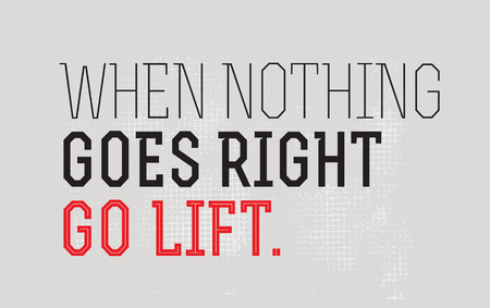 When Nothing Goes Right - Go Lift motivation quote