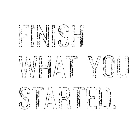 Finish What You Started motivation quote