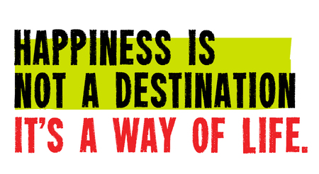 Happiness Is Not A Destination. It Is A Way Of Life creative motivation quote design