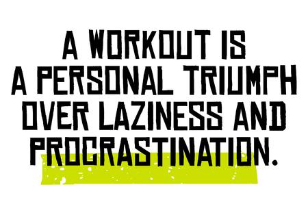 A Workout Is A Personal Triumph Over Laziness And Procrastination motivation quote Çizim