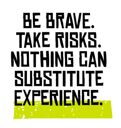 Be Brave. Take Risks. Nothing Can Substitute Experience motivation quote 일러스트