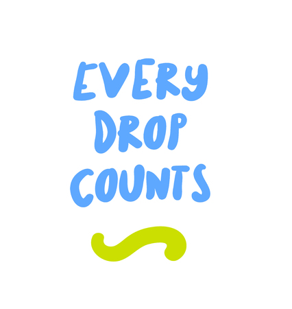 Every drop counts creative motivation quote design